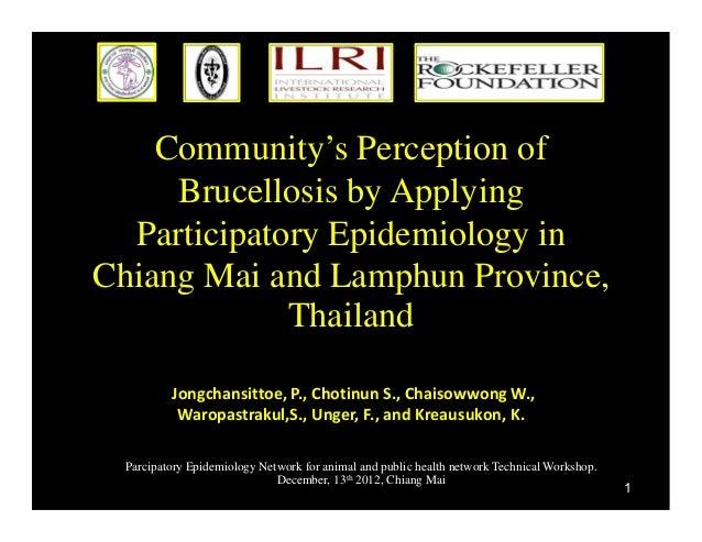 Community's Perception ofBrucellosis by ApplyingParticipatory Epidemiology inChiang Mai and Lamphun Province,ThailandJongc...