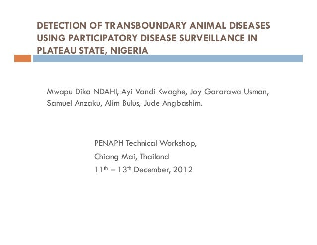 DETECTION OF TRANSBOUNDARY ANIMAL DISEASESUSING PARTICIPATORY DISEASE SURVEILLANCE INPLATEAU STATE, NIGERIA Mwapu Dika NDA...