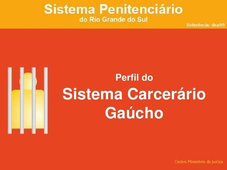 Perfil do            Sistema Carcerário Gaúcho<br />