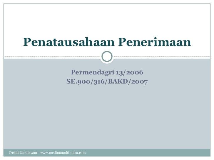 Permendagri 13/2006 SE.900/316/BAKD/2007 Penatausahaan Penerimaan Deddi Nordiawan - www.medinamultimitra.com