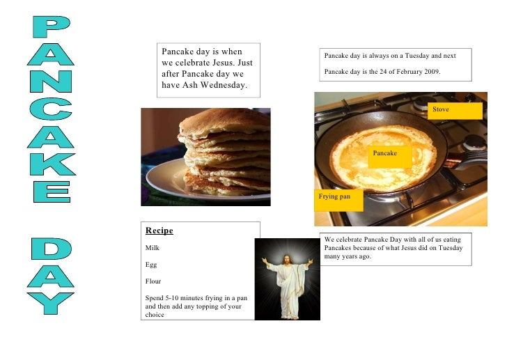 Pancake day is when           Pancake day is always on a Tuesday and next          d         we celebrate Jesus. Just     ...