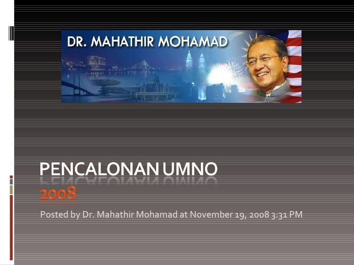 <ul><li>Posted by Dr. Mahathir Mohamad at November 19, 2008 3:31 PM  </li></ul>