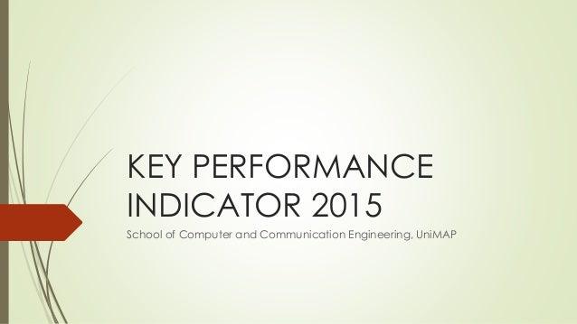 KEY PERFORMANCE INDICATOR 2015 School of Computer and Communication Engineering, UniMAP