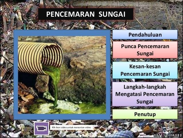 PENCEMARAN SUNGAI Pendahuluan Punca Pencemaran Sungai Kesan-kesan Pencemaran Sungai Langkah-langkah Mengatasi Pencemaran S...