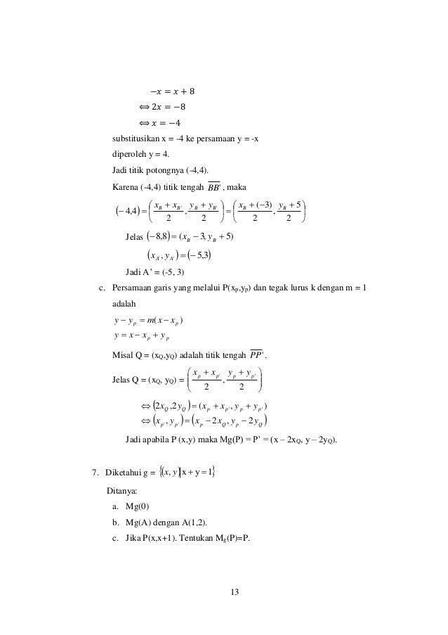 13 −𝑥 = 𝑥 + 8 ⟺ 2𝑥 = −8 ⟺ 𝑥 = −4 substitusikan x = -4 ke persamaan y = -x diperoleh y = 4. Jadi titik potongnya (-4,4). Ka...