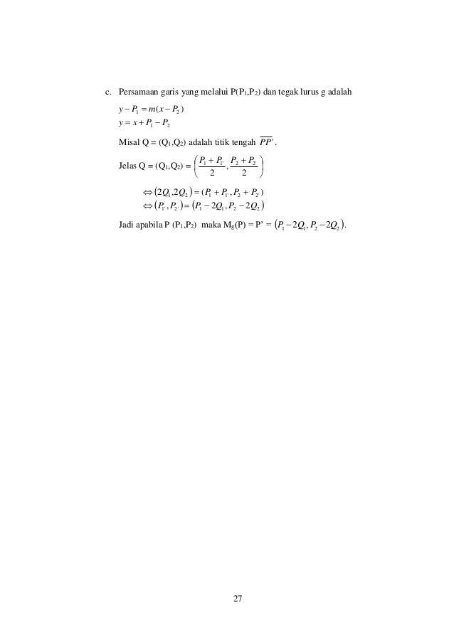 27 c. Persamaan garis yang melalui P(P1,P2) dan tegak lurus g adalah 21 21 )( PPxy PxmPy   Misal Q = (Q1,Q2) adalah ...