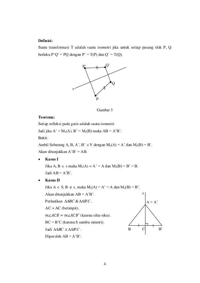 4 Definisi: Suatu transformasi T adalah suatu isometri jika untuk setiap pasang titik P, Q berlaku P'Q' = PQ dengan P' = T...