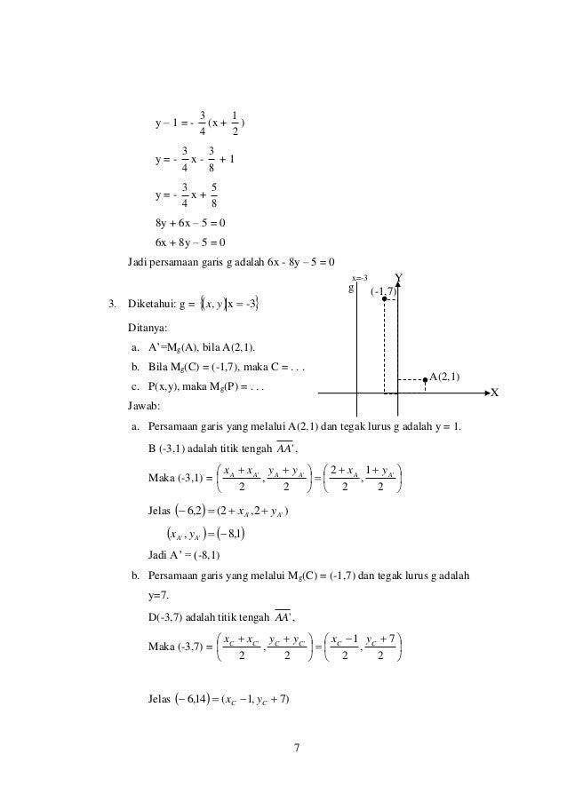 7 y – 1 = - 4 3 (x + 2 1 ) y = - 4 3 x - 8 3 + 1 y = - 4 3 x + 8 5 8y + 6x – 5 = 0 6x + 8y – 5 = 0 Jadi persamaan garis g ...