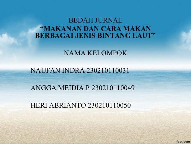 "BEDAH JURNAL  ""MAKANAN DAN CARA MAKAN BERBAGAI JENIS BINTANG LAUT""        NAMA KELOMPOKNAUFAN INDRA 230210110031ANGGA MEID..."