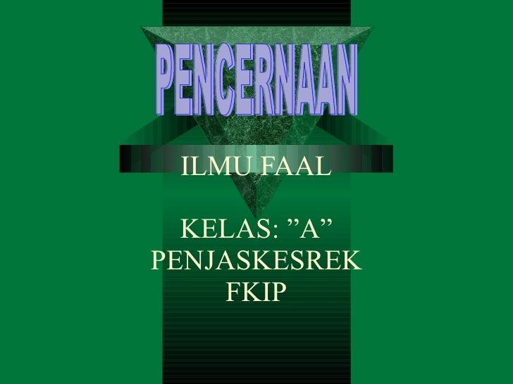 """ILMU FAAL KELAS: """"A"""" PENJASKESREK FKIP PENCERNAAN"""