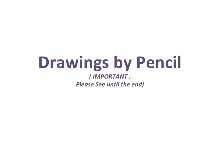 Drawings by Pencil ( IMPORTANT : Please See until the end)