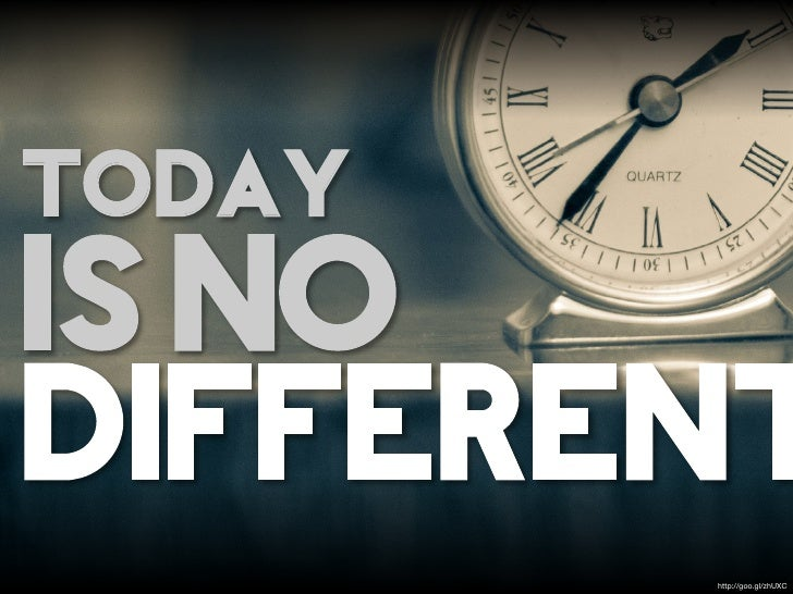 TODAYIS NODIFFERENT        http://goo.gl/zhUXC