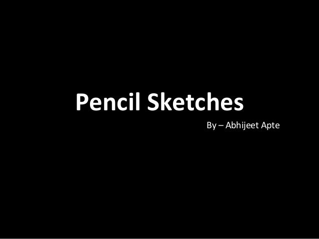 Pencil SketchesPencil Sketches By – Abhijeet Apte