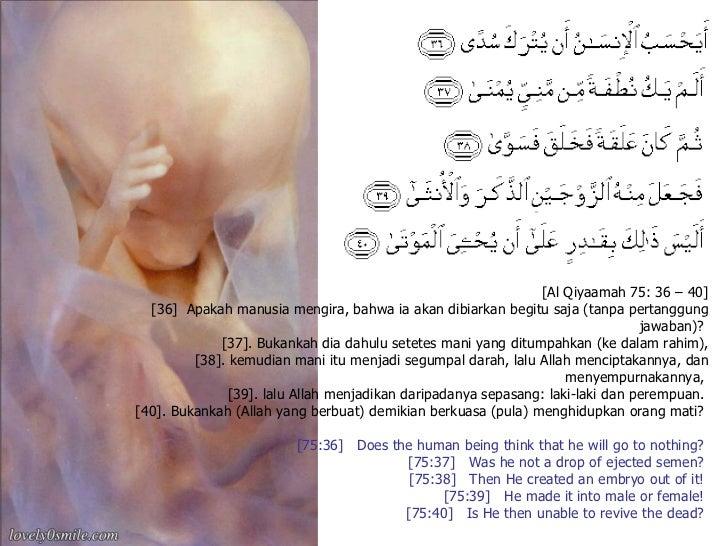 [Al Qiyaamah 75: 36 – 40] [36]  Apakah manusia mengira, bahwa ia akan dibiarkan begitu saja (tanpa pertanggung jawaban)?  ...