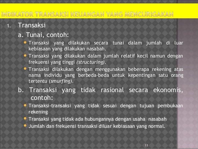 11 1. Transaksi a. Tunai, contoh:  Transaksi yang dilakukan secara tunai dalam jumlah di luar kebiasaan yang dilakukan na...