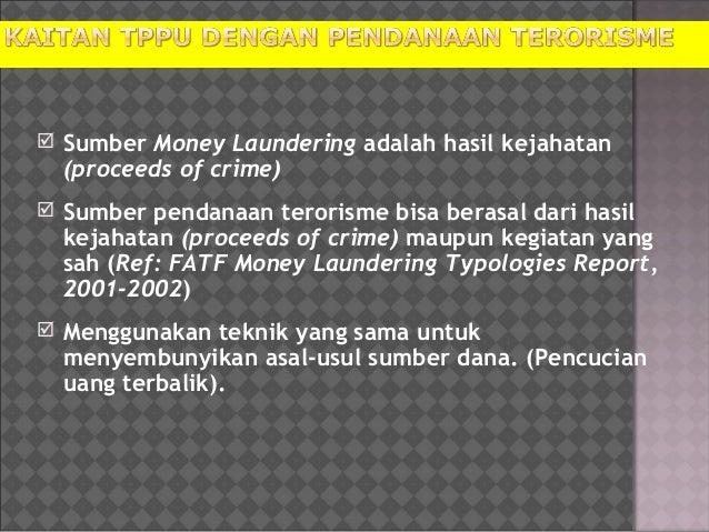  Sumber Money Laundering adalah hasil kejahatan (proceeds of crime)  Sumber pendanaan terorisme bisa berasal dari hasil ...
