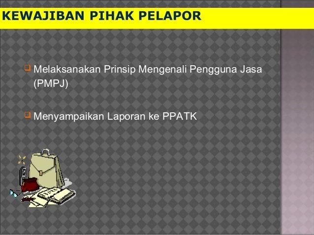  Melaksanakan Prinsip Mengenali Pengguna Jasa (PMPJ)  Menyampaikan Laporan ke PPATK