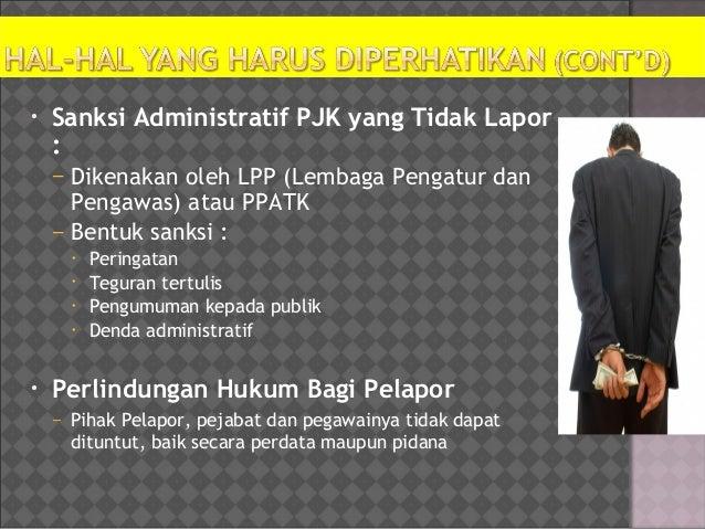 • Sanksi Administratif PJK yang Tidak Lapor : – Dikenakan oleh LPP (Lembaga Pengatur dan Pengawas) atau PPATK – Bentuk san...