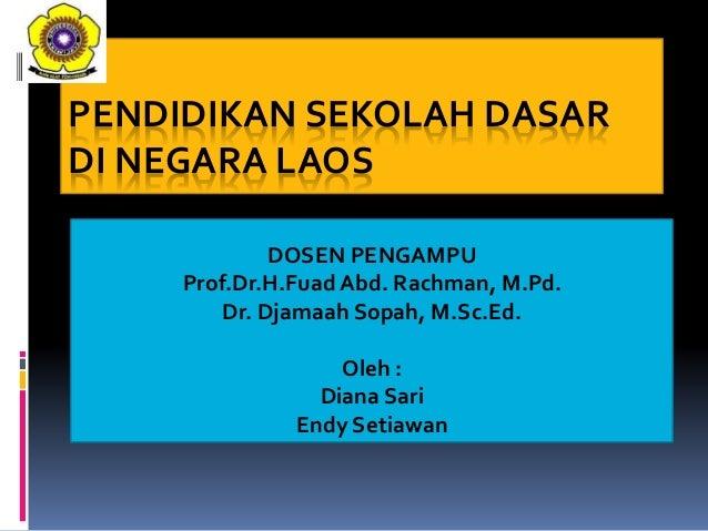 PENDIDIKAN SEKOLAH DASAR DI NEGARA LAOS DOSEN PENGAMPU Prof.Dr.H.Fuad Abd. Rachman, M.Pd. Dr. Djamaah Sopah, M.Sc.Ed. Oleh...