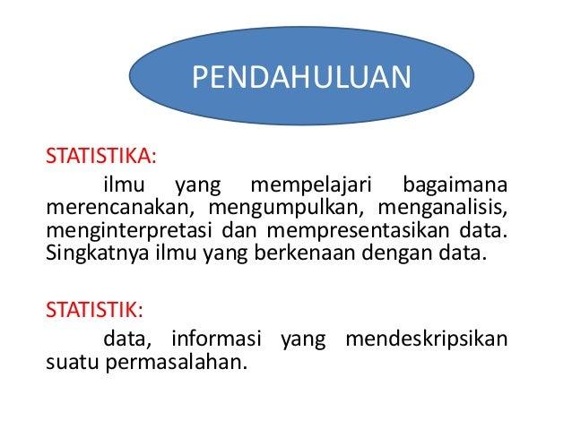 STATISTIKA: ilmu yang mempelajari bagaimana merencanakan, mengumpulkan, menganalisis, menginterpretasi dan mempresentasika...
