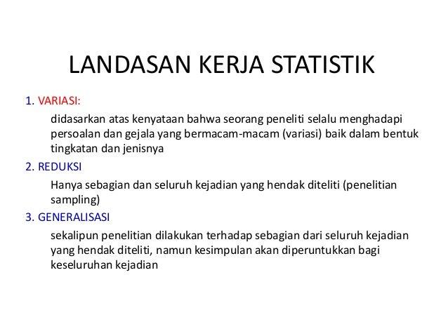 LANDASAN KERJA STATISTIK 1. VARIASI: didasarkan atas kenyataan bahwa seorang peneliti selalu menghadapi persoalan dan geja...