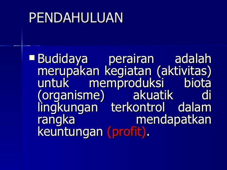 PENDAHULUAN <ul><li>Budidaya perairan adalah merupakan kegiatan (aktivitas) untuk memproduksi biota (organisme) akuatik di...