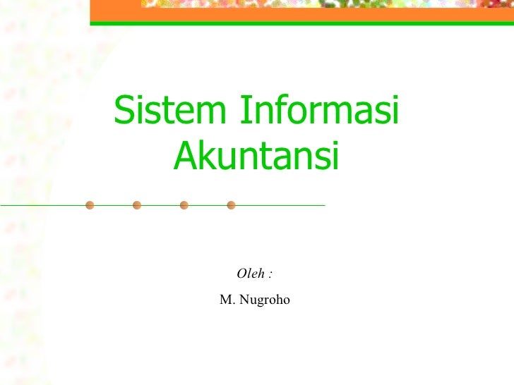 Sistem Informasi    Akuntansi       Oleh :     M. Nugroho