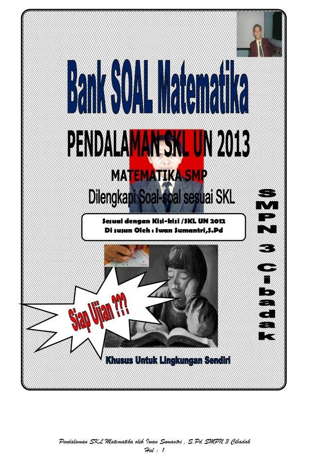 Sesuai dengan Kisi-kisi /SKL UN 2012               Di susun Oleh : Iwan Sumantri,S.PdPendalaman SKL Matematika oleh Iwan S...