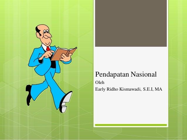 Pendapatan Nasional Oleh Early Ridho Kismawadi, S.E.I, MA