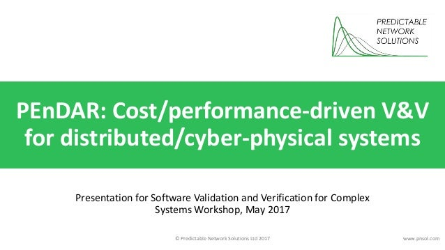 © Predictable Network Solutions Ltd 2017 www.pnsol.com PEnDAR: Cost/performance-driven V&V for distributed/cyber-physical ...