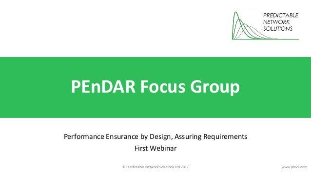 © Predictable Network Solutions Ltd 2017 www.pnsol.com PEnDAR Focus Group Performance Ensurance by Design, Assuring Requir...