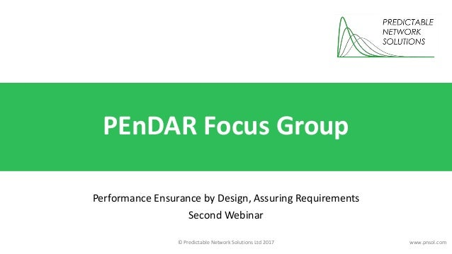 © Predictable Network Solutions Ltd 2017 www.pnsol.com PEnDAR Focus Group Performance Ensurance by Design, Assuring Requir...