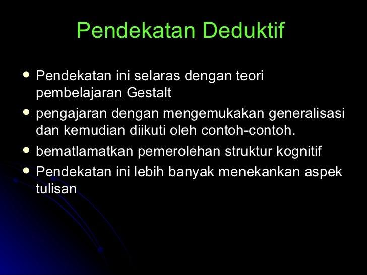 Pendekatan Deduktif   <ul><li>Pendekatan ini selaras dengan teori pembelajaran Gestalt   </li></ul><ul><li>pengajaran deng...