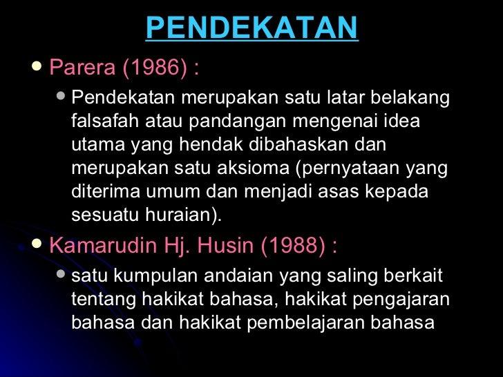 PENDEKATAN <ul><li>Parera (1986) : </li></ul><ul><ul><li>Pendekatan merupakan satu latar belakang falsafah atau pandangan ...
