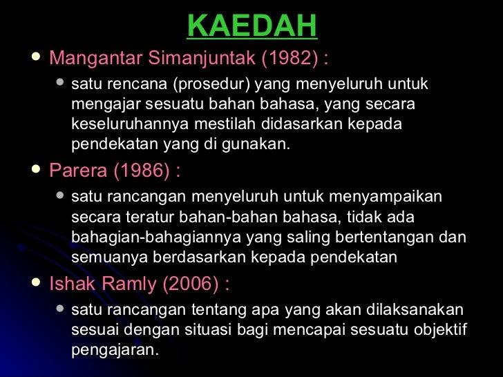 KAEDAH <ul><li>Mangantar Simanjuntak (1982)  : </li></ul><ul><ul><li>satu rencana (prosedur) yang menyeluruh untuk mengaja...