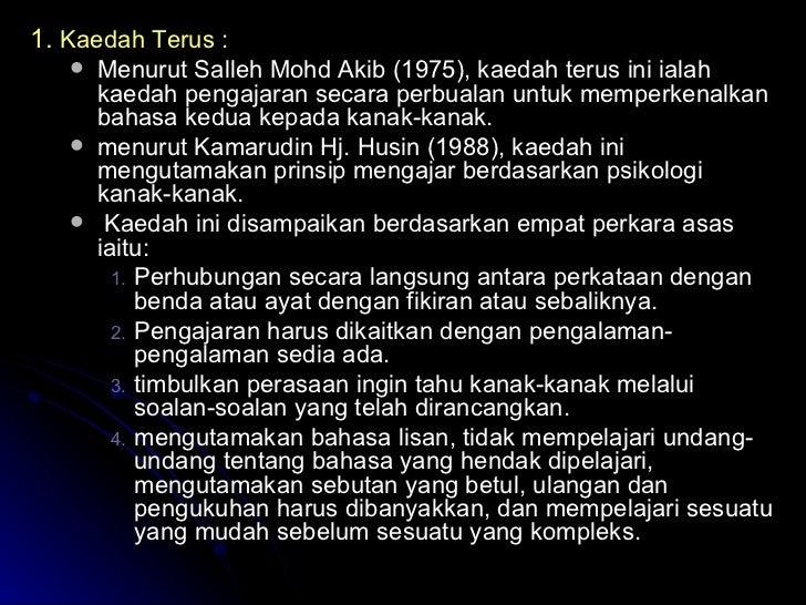 <ul><li>1.  Kaedah Terus : </li></ul><ul><ul><li>Menurut Salleh Mohd Akib (1975), kaedah terus ini ialah kaedah pengajaran...