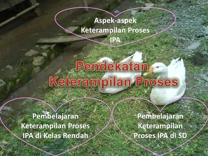 Aspek-aspekKeterampilanProses IPA<br />Pendekatan<br />KeterampilanProses<br />PembelajaranKeterampilanProses IPA diKelasR...