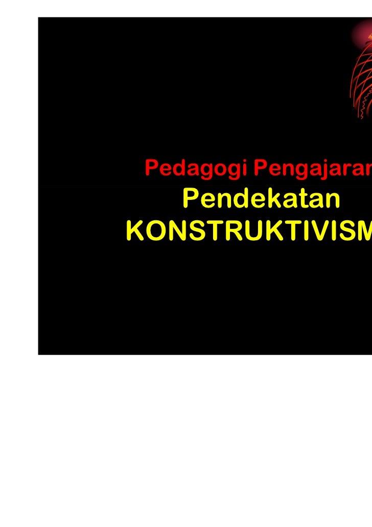 Pedagogi Pengajaran   PendekatanKONSTRUKTIVISME                       1
