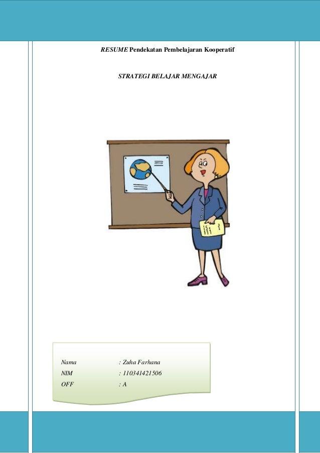 RESUME Pendekatan Pembelajaran Kooperatif  STRATEGI BELAJAR MENGAJAR  Nama  : Zuha Farhana  NIM  : 110341421506  OFF  :A