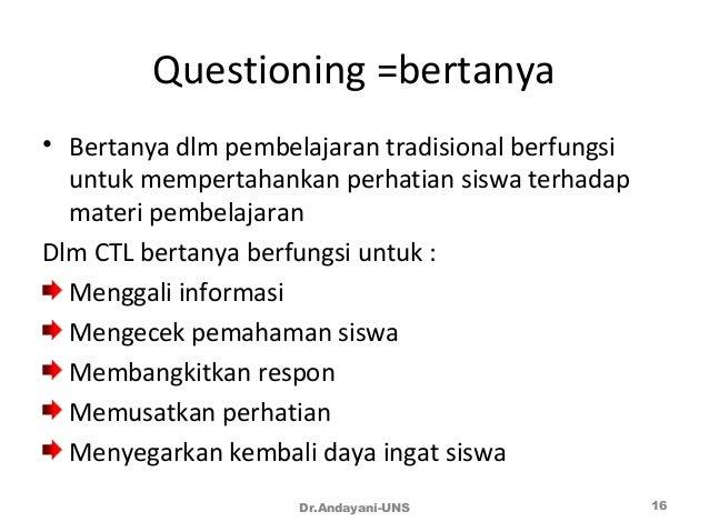 Questioning =bertanya • Bertanya dlm pembelajaran tradisional berfungsi untuk mempertahankan perhatian siswa terhadap mate...