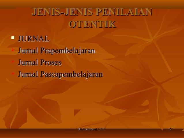 Dr.Andayani-UNSDr.Andayani-UNS 2121 JENIS-JENIS PENILAIANJENIS-JENIS PENILAIAN OTENTIKOTENTIK  JURNALJURNAL  Jurnal Prap...