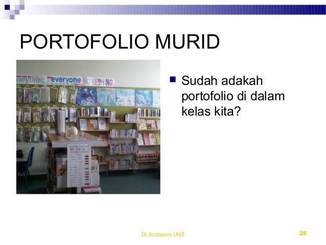 PORTOFOLIO MURID  Sudah adakah portofolio di dalam kelas kita? Dr.Andayani-UNS 25