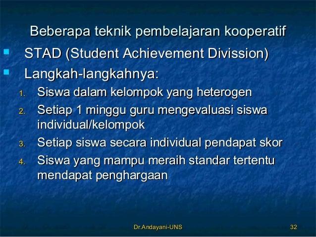 Dr.Andayani-UNSDr.Andayani-UNS 3232 Beberapa teknik pembelajaran kooperatifBeberapa teknik pembelajaran kooperatif  STAD ...