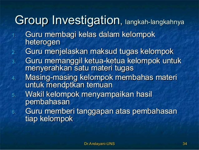 Dr.Andayani-UNSDr.Andayani-UNS 3434 Group InvestigationGroup Investigation,, langkah-langkahnyalangkah-langkahnya 1.1. Gur...
