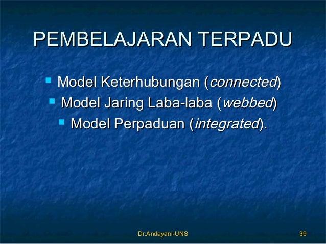 Dr.Andayani-UNSDr.Andayani-UNS 3939 PEMBELAJARAN TERPADUPEMBELAJARAN TERPADU  Model Keterhubungan (Model Keterhubungan (c...
