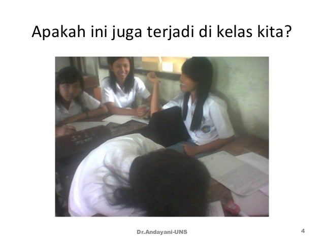 Apakah ini juga terjadi di kelas kita? Dr.Andayani-UNS 4