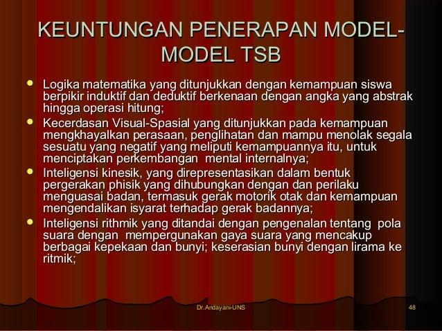 Dr.Andayani-UNSDr.Andayani-UNS 4848 KEUNTUNGAN PENERAPAN MODEL-KEUNTUNGAN PENERAPAN MODEL- MODEL TSBMODEL TSB  Logika mat...