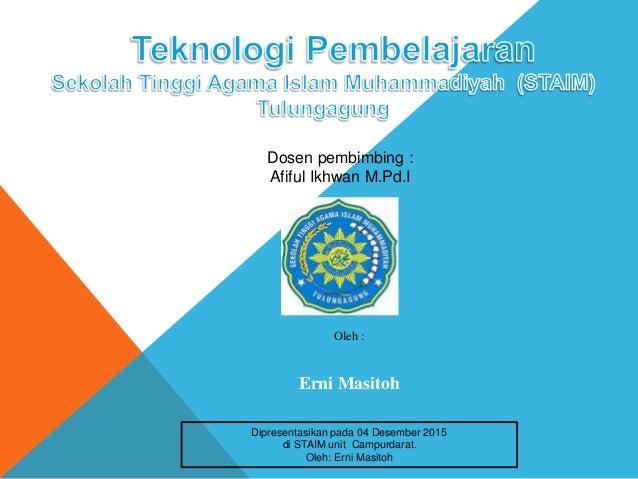 Dosen pembimbing : Afiful Ikhwan M.Pd.I Oleh : Erni Masitoh Dipresentasikan pada 04 Desember 2015 di STAIM unit Campurdara...