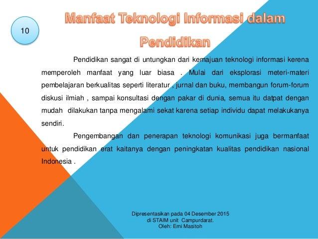 Pendidikan sangat di untungkan dari kemajuan teknologi informasi kerena memperoleh manfaat yang luar biasa . Mulai dari ek...