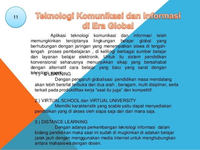1.) E LEARNING Dengan pengaruh globalisasi pendidikan masa mendatang akan lebih bersifat terbuka dan dua arah , beragam, m...